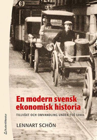 bokomslag En modern svensk ekonomisk historia : tillväxt och omvandling under två sekel