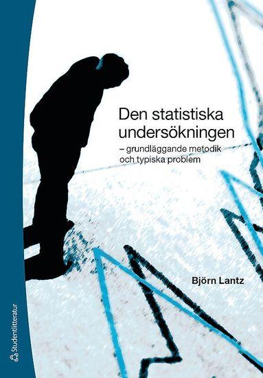 bokomslag Den statistiska undersökningen : grundläggande metodik och typiska problem