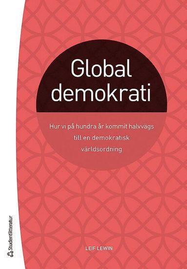 bokomslag Global demokrati : hur vi på hundra år kommit halvvägs till en demokratisk världsordning