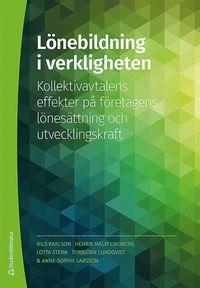 bokomslag Lönebildning i verkligheten : kollektivavtalens effekter på företagens lönesättning och utvecklingskraft