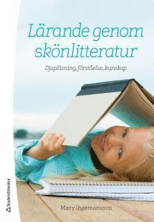 bokomslag Lärande genom skönlitteratur - Djupläsning, förståelse, kunskap