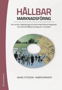 bokomslag Hållbar marknadsföring : hur sociala, miljömässiga och ekonomiska hänsynstaganden kan bidra till hållbara företag och marknader