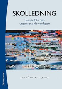 bokomslag Skolledning - Scener från den organiserande vardagen