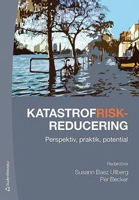 bokomslag Katastrofriskreducering - Perspektiv, praktik, potential