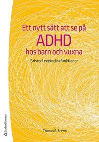 bokomslag Ett nytt sätt att se på adhd hos barn och vuxna : brister i exekutiva funktioner