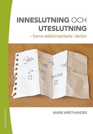 bokomslag Inneslutning och uteslutning : barns relationsarbete i skolan