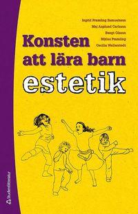 bokomslag Konsten att lära barn estetik - En utvecklingspedagogisk studie av barns kunnande