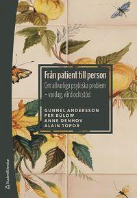 bokomslag Från patient till person : om allvarliga psykiska problem - vardag, vård och stöd