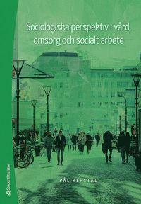 bokomslag Sociologiska perspektiv i vård, omsorg och socialt arbete