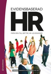 Evidensbaserad HR : från bra till bättre HR-leveranser