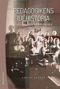 bokomslag Pedagogikens idéhistoria - Uppfostringsidéer och bildningsideal under 2 500 år
