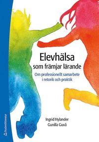 bokomslag Elevhälsa som främjar lärande : om professionellt samarbete i retorik och praktik