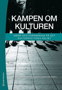 bokomslag Kampen om kulturen : idéer och förändring på det kulturpolitiska fältet