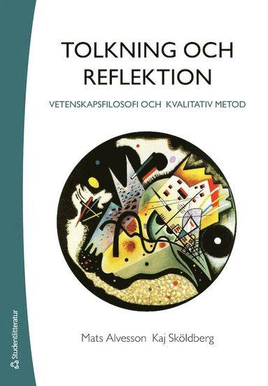 bokomslag Tolkning och reflektion : vetenskapsfilosofi och kvalitativ metod