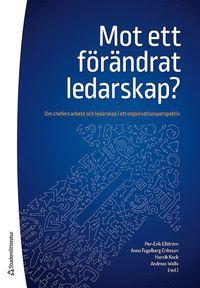 bokomslag Mot ett förändrat ledarskap? - Om chefers arbete och ledarskap i ett organisationsperspektiv
