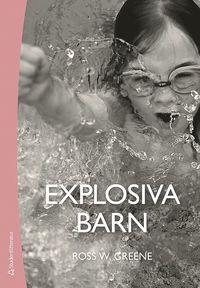 bokomslag Explosiva barn : ett nytt sätt att förstå och behandla barn som har svårt att tåla motgångar och förändringar