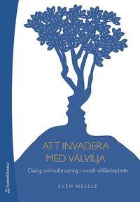 bokomslag Att invadera med välvilja : dialog och kolonisering i socialt välfärdsarbete