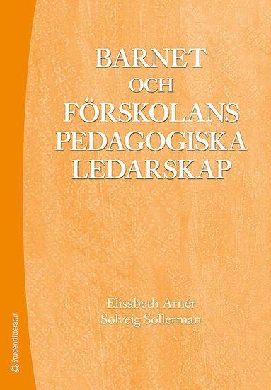 bokomslag Barnet och förskolans pedagogiska ledarskap