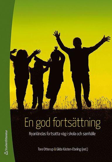 bokomslag En god fortsättning : nyanländas fortsatta väg i skola och samhälle