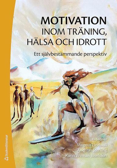 bokomslag Motivation inom träning, hälsa och idrott - Ett självbestämmande perspektiv