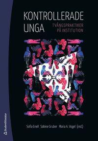 bokomslag Kontrollerade unga : tvångspraktiker på institution