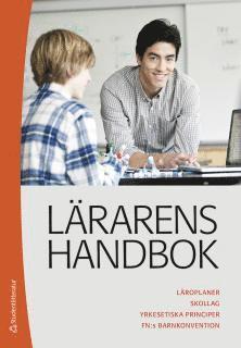 bokomslag Lärarens handbok : läroplaner, skollag, yrkesetiska principer, FN:s barnkonvention
