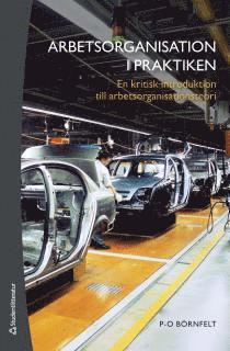 bokomslag Arbetsorganisation i praktiken : en kritisk introduktion till arbetsorganisationsteori