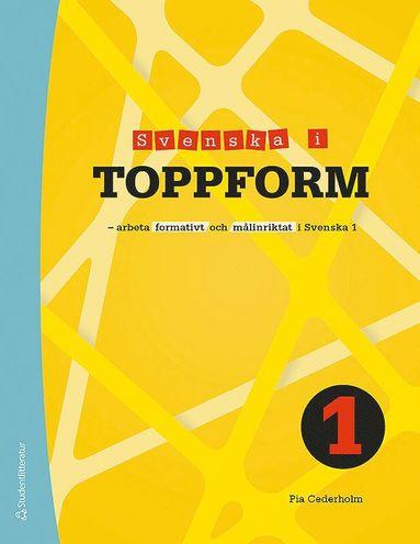 bokomslag Svenska i toppform 1 Elevpaket - Digitalt + Tryckt - Arbeta formativt och målinriktat i Svenska 1