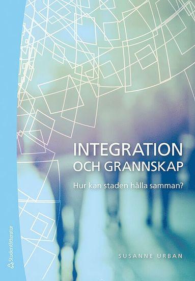bokomslag Integration och grannskap : hur kan staden hålla samman?