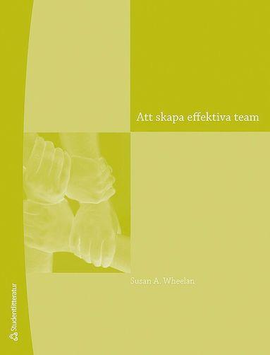 bokomslag Att skapa effektiva team : en handledning för ledning och medlemmar
