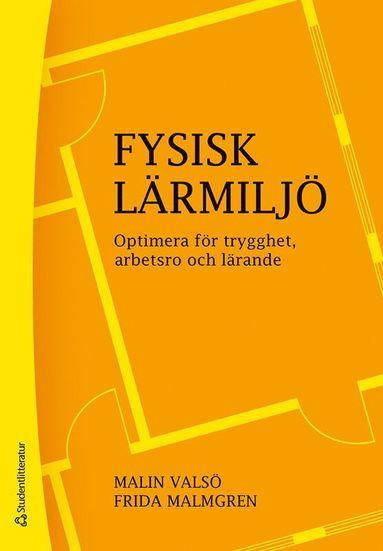 bokomslag Fysisk lärmiljö : optimera för trygghet, arbetsro och lärande