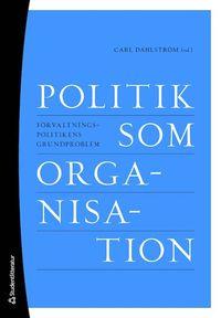 bokomslag Politik som organisation - Förvaltningspolitikens grundproblem