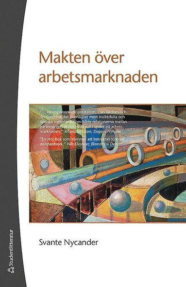 bokomslag Makten över arbetsmarknaden : ett perspektiv på Sveriges 1900-tal