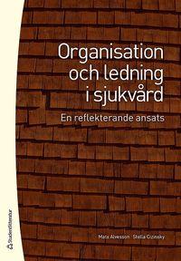 bokomslag Organisation och ledning i sjukvård : en reflekterande ansats