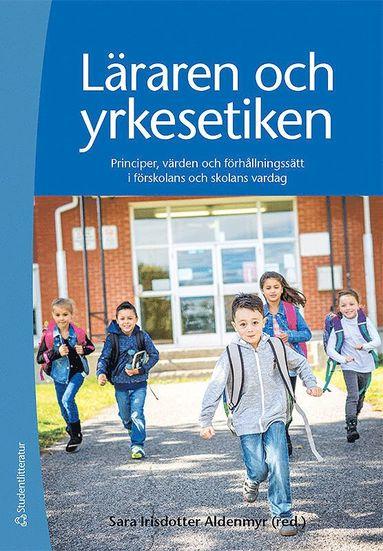 bokomslag Läraren och yrkesetiken : principer, värden och förhållningssätt i förskolans och skolans vardag