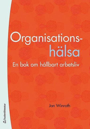 bokomslag Organisationshälsa - En bok om ett hållbart arbetsliv