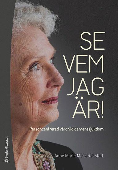 bokomslag Se vem jag är! : personcentrerad vård vid demenssjukdom