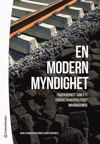 bokomslag En modern myndighet : Trafikverket som ett förvaltningspolitiskt mikrokosmos