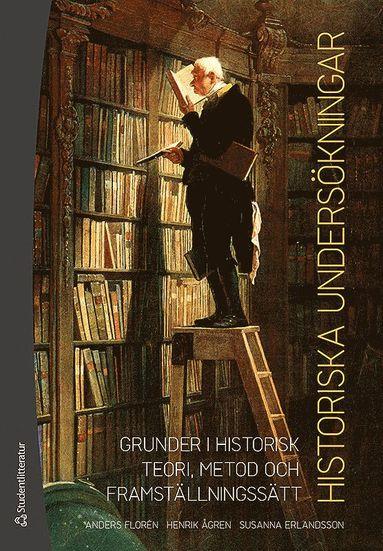 bokomslag Historiska undersökningar - Grunder i historisk teori, metod och framställningssätt