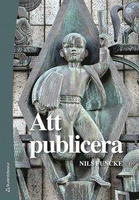 bokomslag Att publicera - Etik och juridik för journalister och publicister