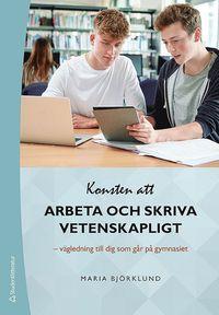 bokomslag Konsten att arbeta och skriva vetenskapligt - Vägledning till dig som går på gymnasiet