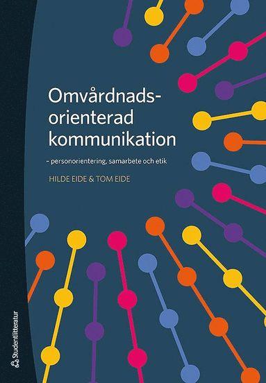 bokomslag Omvårdnadsorienterad kommunikation : personorientering, samarbete och etik