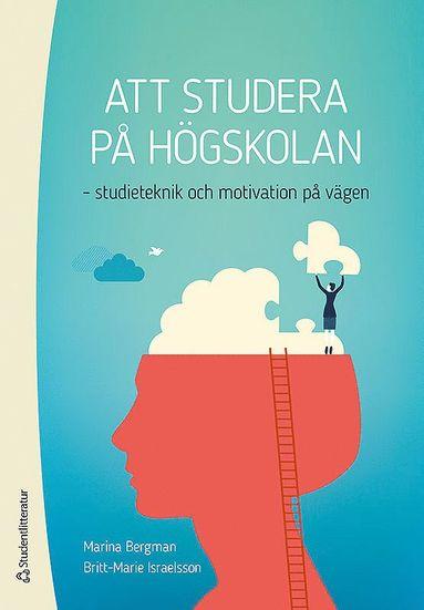 bokomslag Att studera på högskolan : studieteknik och motivation på vägen