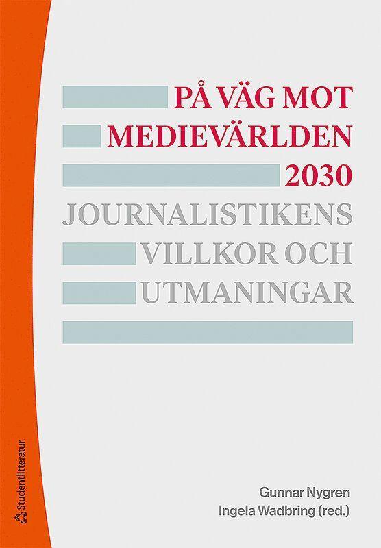 På väg mot medievärlden 2030 - Journalistikens villkor och utmaningar 1