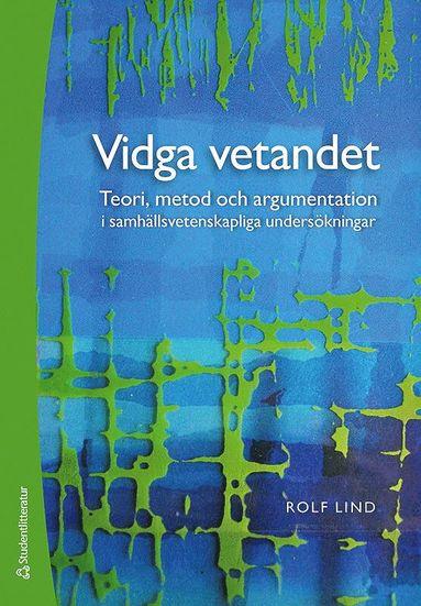 bokomslag Vidga vetandet - Teori, metod och argumentation i samhällsvetenskapliga undersökningar