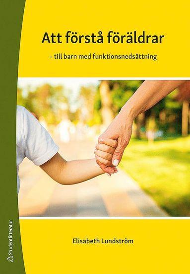 bokomslag Att förstå föräldrar - - till barn med funktionsnedsättning