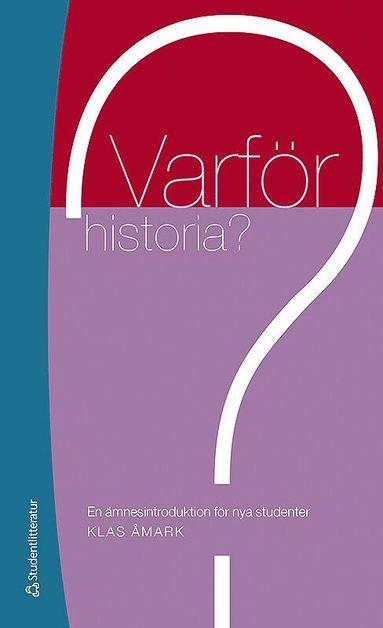 bokomslag Varför historia? : en ämnesintroduktion för nya studenter