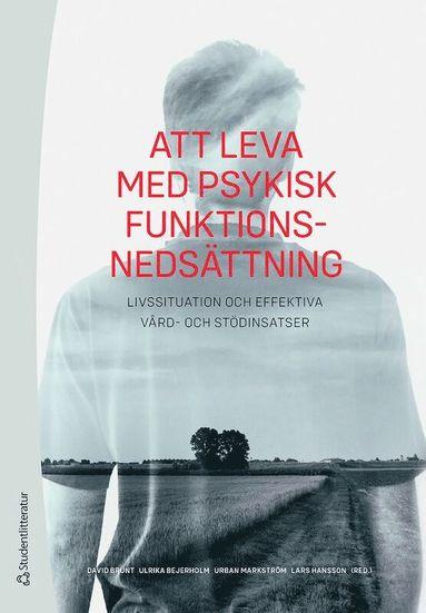 bokomslag Att leva med psykisk funktionsnedsättning - - livssituation och effektiva vård- och stödinsatser