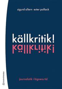 bokomslag Källkritik! - Journalistik i lögnens tid