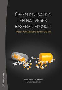 bokomslag Öppen innovation i en nätverksbaserad ekonomi - Fallet AstraZenecas BioVentureHub